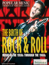 The Birth of Rock & Roll (eBook): Music in the 1950s Through the 1960s
